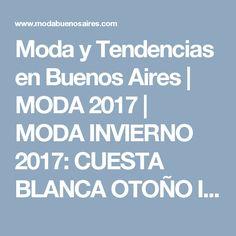 Moda y Tendencias en Buenos Aires   MODA 2017   MODA INVIERNO 2017: CUESTA BLANCA OTOÑO INVIERNO 2016: MODA URBANA Y FEMENINA EN ROPA DE MUJER OTOÑO INVIERNO 2016