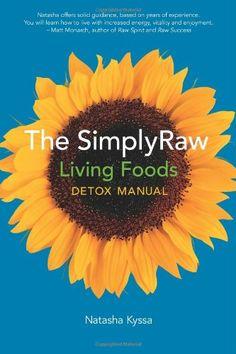 The SimplyRaw Living Foods Detox Manual