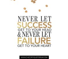 SPARKLE SUNDAY | Never let success get to your head and never let failure get to your heart.