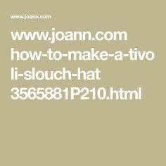 www.joann.com how-to-make-a-tivoli-slouch-hat 3565881P210.html