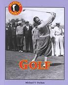 """Golf"" -  	 Discusses the origins and evolution of the game of golf including memorable events, key personalities, and the game's history."