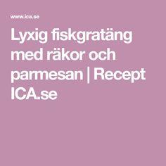 Lyxig fiskgratäng med räkor och parmesan | Recept ICA.se