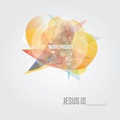 Jesus Is___. Music Project