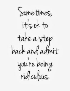 Sometimes it's ok to take a step back and admit you're being ridiculous | Anonymous ART of Revolution