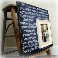 great idea for gift, or a brides maid gift too. if she isnt your sister, just substitute sister and put in best friends or friend. Everyone loves personalized gifts!