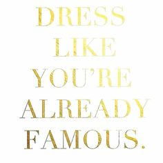 dress like you're already famous, fashion quotes Words Quotes, Me Quotes, Motivational Quotes, Inspirational Quotes, Sayings, Qoutes, Diva Quotes, Style Quotes, Sassy Quotes