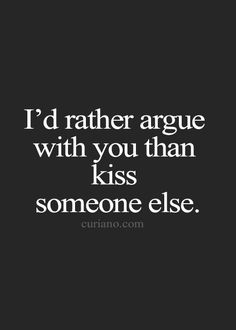 I'd rather argue with you