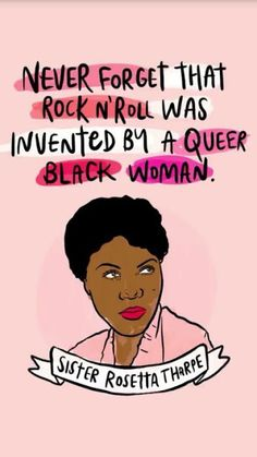 Never forget that rock n' roll was invented by a queer black woman, Sister Rosetta Tharpe I didn't know about Sister Rosetta until fairly recently. Let's bring her name into the history and common discussions about rock n roll ✊🏾 Feminist Af, Feminist Quotes, Feminist Icons, Lgbt Quotes, Quotes Quotes, Riot Grrrl, Intersectional Feminism, Equal Rights, Women Empowerment