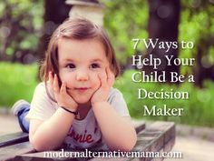 7 Ways to Help Your Child Be a Decision Maker - Modern Alternative Mama