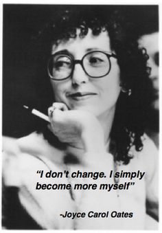 Je suis simplement devenu plus moi-même - Joyce Carol Oates Joyce Carol Oates, Quotes To Live By, Me Quotes, Word Up, Some Words, Thought Provoking, Change, Beautiful Words, Inspire Me