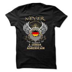 Never Underestimate A GERMAN Who Lives In American T Shirt, Hoodie, Sweatshirt