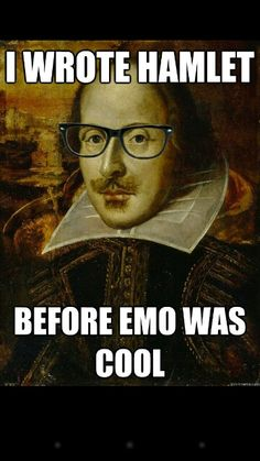 <PEM> Shakespeare Creating Emo Before It Even Existed #humor