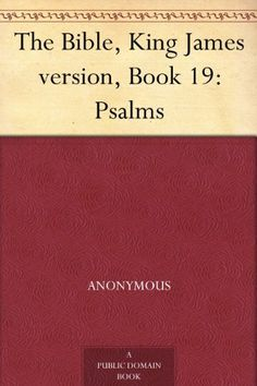 The Bible, King James version, Book 19: Psalms by Anonymous, http://www.amazon.com/dp/B006T5NKWA/ref=cm_sw_r_pi_dp_Hyc.qb0T1MKFW