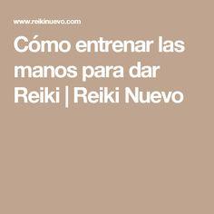 Cómo entrenar las manos para dar Reiki | Reiki Nuevo