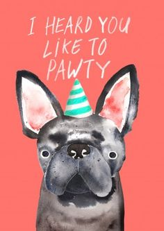 Heard You Like To Pawty|Funny Birthday Card I Heard You Like To Pawty. A great celebratory birthday, congratulations or well done card. This cute dog is perfect for anyone who just passed their exams, got promoted, or even if they're celebrating their 25th birthday.