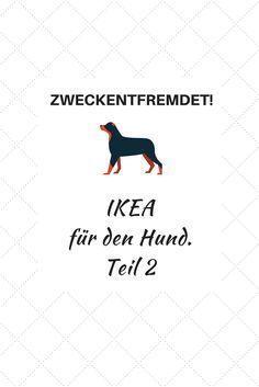 Zweckentfremdet - tolle IKEA Hacks für den Hund!
