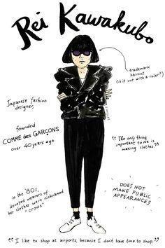 An Illustrated Guide To Fashion's Biggest Icons #refinery29  http://www.refinery29.com/famous-fashion-people#slide-7  Rei Kawakubo — designerWhy we love her: Her dark, dedicated (somewhat reclusive) sense of whimsy     Illustrations by Joana Avillez  ...