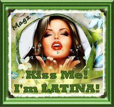 Kiss Me! I'm Latina!....mucho besos!!!!