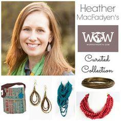 Heather MacFadyen's Work of Worth Curated Collection. #fairtrade #endtrafficking   Heather MacFadyen: godcenteredmom.com