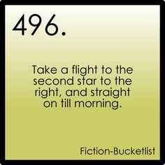 Take a flight to the second star to the right, and straight on till morning.