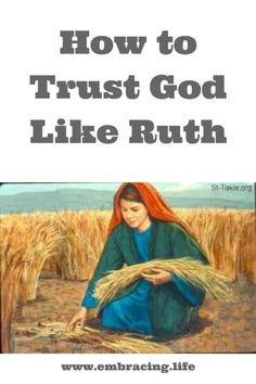 There are three things we can learn from Ruth about trusting God and persevering in faith despite our painful life circumstance. Christian Women, Christian Living, Christian Faith, Christian Gifts, Ruth Bible, Esther Bible, Scripture Study, Bible Art, Christian Encouragement