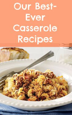 These are our best-ever casserole recipes (like Beef and Pasta Casserole)