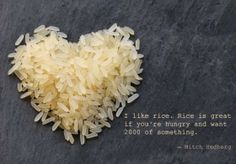 I like Rice #rijst    Bron: http://www.froot.nl/categorie/lifestyle/de-leukste-quotes-over-eten/