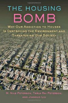 The Housing Bomb - Why Our Addiction to Houses Is Destroying the Environment and Threatening Our Society de M. Nils Peterson et autres, Oria: http://bibsys-primo.hosted.exlibrisgroup.com/primo_library/libweb/action/dlDisplay.do?docId=BIBSYS_ILS141670002&vid=AHO