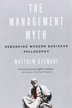 The Management Myth: Debunking Modern Business Philosophy: Matthew Stewart: 9780393338522: Amazon.com: Books