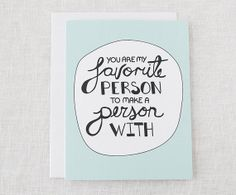 """You Are My Favorite Person To Make A Person With"" 