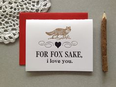 A personal favorite from my Etsy shop https://www.etsy.com/listing/217565454/letterpress-card-for-fox-sake-i-love-you