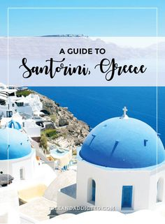 A guide to Santorini, Greece - FREE & ADDICTED