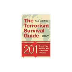 Terrorism Survival Guide : 201 Travel Tips on How Not to Become a Victim (Paperback) (Andy Lightbody) Survival Books, Survival Guide, Survival Skills, Disaster Plan, Cruise Vacation, Ultimate Travel, Stress Free, Money Saving Tips, Travel Tips