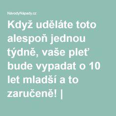 Když uděláte toto alespoň jednou týdně, vaše pleť bude vypadat o 10 let mladší a to zaručeně! | NávodyNápady.cz