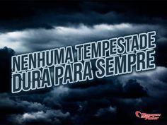 Nenhuma tempestade dura para sempre. #mca #vida #tempestade
