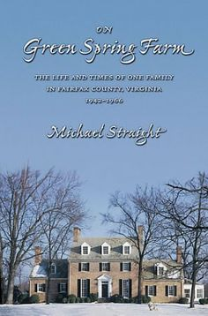 Fairfax County, Virginis (VA) - On Green Spring Farm: The Life and Times of One Family in Fairfax County, Virginia, 1942-1966 by Michael Straight