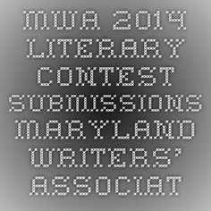 MWA 2014 Literary Contest Submissions - Maryland Writers' Association - Dedicated to the Art, Business, and Craft of Writing Since 1988 - Contests Writing Contests, Submissive, Maryland, Writers, Author, Business, Crafts, Art, Art Background