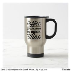 Until It's Acceptable To Drink Wine Travel Mug  mothers day crafts for kids, mothers day preschool, mothers day cake, mothers day crafts for kids preschool,mothers day decor, mother's day entertaining, mother's day, mothers day,mothers day gift ideas, mother's day gifts, mothers day tshirts, mothers day tshirts gift ideas #momlife #mothersday #mother #motherhood #mothersdaygift #motherofthebride #tshirt #mothersdayidea #mugs