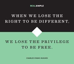 When we lose the right to be different, we lose the privilege to be free. #quote #charles #hughs