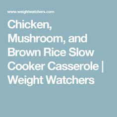 Chicken, Mushroom, and Brown Rice Slow Cooker Casserole | Weight Watchers