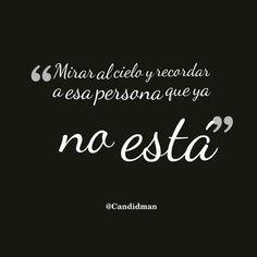 """""""Mirar al cielo y recordar a esa persona que ya no está"""". #Candidman #Frases #Reflexion"""