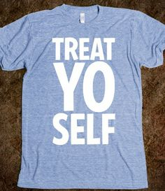 Treat Yo Self t-shirt (love Parks & Rec!)