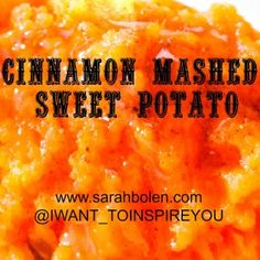Cinnamon Mashed Sweet Potato INSANITY MAX:30 Nutrition to the MAX Click on the PICTURE to jump right to the recipe! I want to INSPIRE you into becoming a healthier version of yourself! www.sarahbolen.com Choose to have your BEST DAY EVER! 2 Star Diamond Beachbody Coach Sarah Bolen P90X, INSANITY, PIYO, T25, SHAKEOLOGY, 21 DAY FIX www.sarahbolen.com