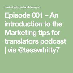 Marketing Tips for Translators Episode 001 – An introduction to the Marketing tips for translators podcast   via @tesswhitty7