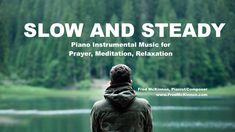 """Slow and Steady is a solo piano instrumental improvisation by Fred McKinnon.   It's part of his """"Worship Interludes Podcast""""  which is created as a soundtrack for personal listening, prayer, meditation, relaxation, study music, de-stressing, sleep, and enjoyment.   Take time to slow down and breathe.  Think.  Listen.  Reflect."""