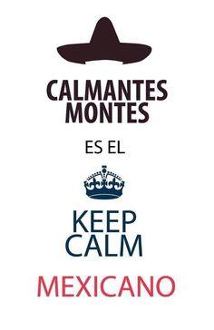 #CalmantesMontes es el #KeepCalm #Mexicano
