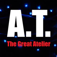 A.T. The Great Atelier