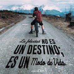 La #felicidad no es un #destino; es un modo de #vida. #ExploraDios
