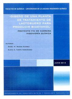 Diseño de una planta de tratamiento de lactosuero para producir bioetanol / Ángel M. Ramos Suárez, Elena C. Tarife Hernández. - La Laguna : [s. n.], 2013 Mayo, Carrera, Fingernail Designs, Authors, Plants, Blue Prints