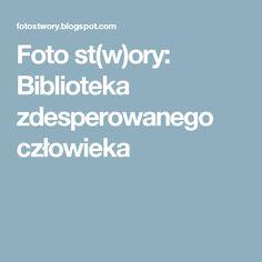 Foto st(w)ory: Biblioteka zdesperowanego człowieka